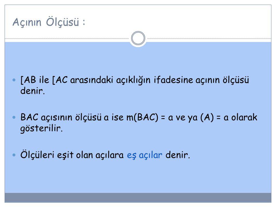 Açının Ölçüsü : [AB ile [AC arasındaki açıklığın ifadesine açının ölçüsü denir.